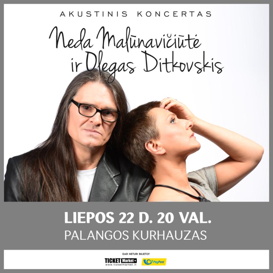 NEDA MALŪNAVIČIŪTĖ ir OLEGAS DITKOVSKIS  / Akustinis koncertas