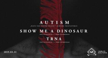 Autism // Show Me A Dinosaur // Trna