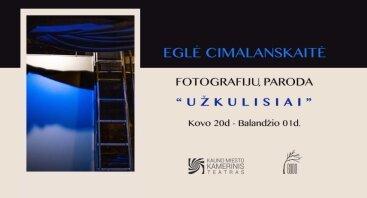 """Eglės Cimalanskaitės paroda """"Užkulisiai"""""""