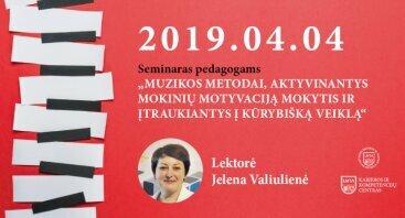 """Seminaras """"Muzikos metodai, aktyvinantys mokinių motyvaciją mokytis ir įtraukiantys į kūrybišką veiklą"""" Publikavimo data: 2019-03-06"""