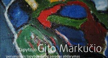 Tapytojo Gito Markučio personalinė darbų paroda