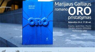 """MARIJAUS GAILIAUS DISTOPINIO ROMANO """"ORO"""" PRISTATYMAS ŠIAULIUOSE"""