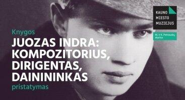 Juozas Indra: kompozitorius, dirigentas, dainininkas