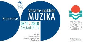 """MUZIKINIS RUGPJŪTIS PAJŪRYJE - """"Vasaros nakties muzika"""". Simfoninės muzikos koncertas"""