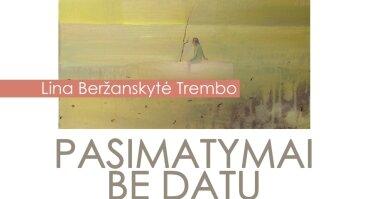 """Lina Beržanskytė-Trembo """"Pasimatymai be datų"""""""