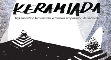 KERAMIADA. Trys Panevėžio tarptautinio keramikos simpoziumo dešimtmečiai