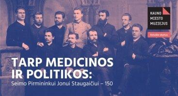 Tarp medicinos ir politikos. Jonui Staugaičiui – 150