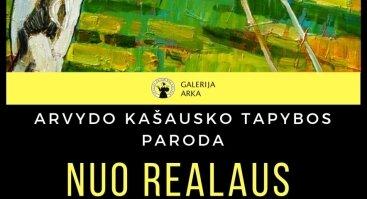"""ARVYDO KAŠAUSKO TAPYBOS PARODA """"NUO REALAUS LINK ABSTRAKTAUS"""""""
