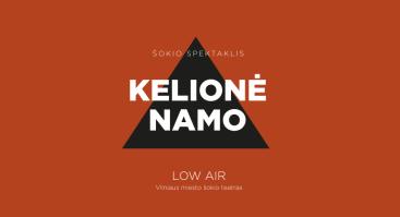 Low Air: šokio, teatro, muzikos ir literatūros spektaklis KELIONĖ NAMO**