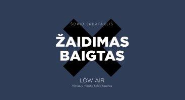 Low Air: vizualus šokio spektaklis ŽAIDIMAS BAIGTAS**