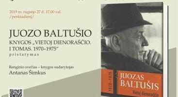 """Juozo Baltušio knygos """"Vietoj dienoraščio. I tomas. 1970–1975"""" pristatymas"""