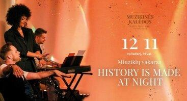 Festivalis Muzikinės Kalėdos / History is Made at Night. Miuziklų vakaras