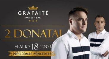 2 Donatai Grafaitėje! Papildomas koncertas!