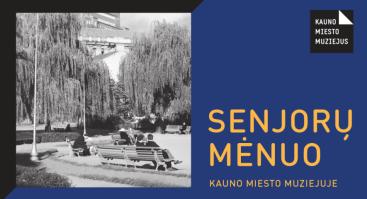 Senjorų mėnuo Kauno miesto muziejuje