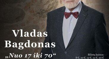 """Vladas Bagdonas. Atnaujinta muzikinė programa """"Nuo 17 iki 70"""""""