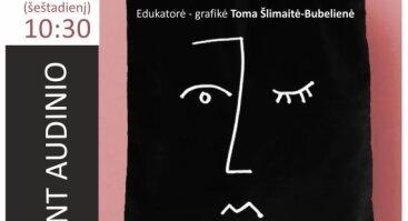 """""""Tapyba ant audinio"""" – kūrybinis užsiėmimas šeimai su grafike Toma Šlimaite-Bubeliene"""