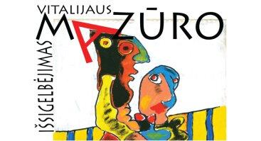 """Vitalijaus Mazūro paroda """"Išsigelbėjimas"""""""