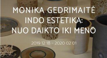 "Monikos Gedrimaitės keramikos paroda ""Indo estetika: nuo daikto iki meno"""