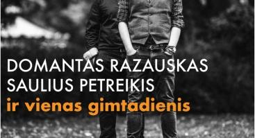 Domantas Razauskas, Saulius Petreikis ir vienas gimtadienis