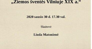 "L. Matonienės paskaita ""Žiemos šventės Vilniuje XIX a."""