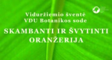 """Viduržiemio šventė VDU Botanikos sode """"Skambanti ir švytinti oranžerija"""""""