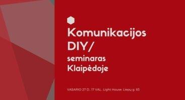 """Seminaras """"Komunikacijos DIY""""/ Klaipėdoje"""