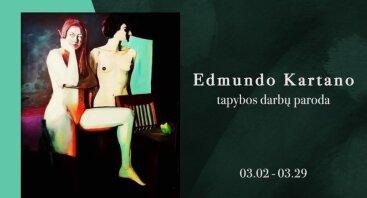 Edmundo Kartano tapybos paroda // 03.02-03.29