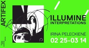"""Irinos Peleckienės personalinė paroda """"ILLUMINE/INTERPRETATIONS"""""""