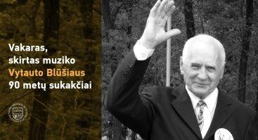 Vakaras, skirtas Maestro Vytauto Blūšiaus 90 metų sukakčiai