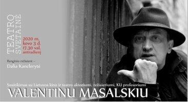 Susitikimas su Lietuvos kino ir teatro aktoriumi Valentinu Masalskiu