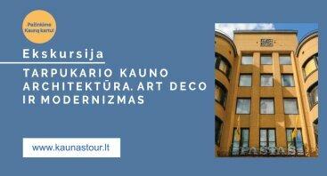 EKSKURSIJA TARPUKARIO KAUNO ARCHITEKTŪRA. ART DECO IR MODERNIZMAS