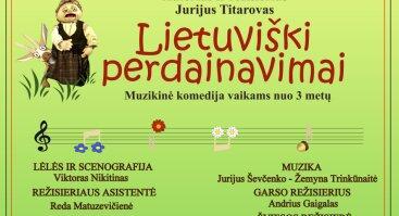 """Muzikinė komedija """"Lietuviški perdainavimai"""", rež. J. Titarovas"""