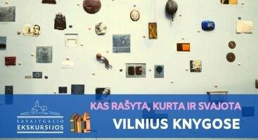 Vilnius knygose: ekskursija po aprašytą ir svajotą Vilnių