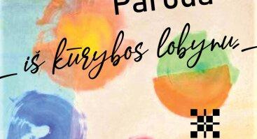 """Lietuvos dailės terapijos asociacijos narių kūrybos darbų paroda """"Iš kūrybos lobynų"""""""