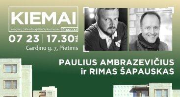 """Susitikimas """"Kiemuose"""" su Pauliumi Ambrazevičiumi ir Rimu Šapausku"""