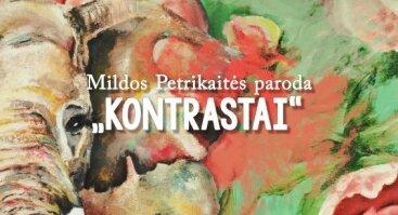 """Mildos Petrikaitės paroda """"Kontrastai"""""""