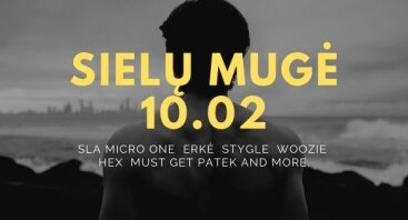SIELŲ MUGĖ | MICRO ONE | ERKĖ | SLA | STYGLE | HEX | WOOZIE | MUST GET PATEK |