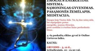 ŽMOGAUS ENERGETINĖ SISTEMA. SĄMONINGAS GYVENIMAS. PASĄMONĖS ŽEMĖLAPIS. MEDITACIJA - Kaune