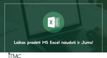 Laikas pradėti MS Excel naudoti ir Jums!