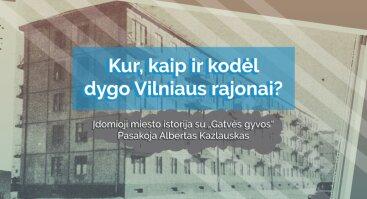 Kur, kaip ir kodėl dygo Vilniaus rajonai?