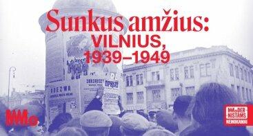 """Mažoji MO muziejaus paroda """"Sunkus amžius: Vilnius, 1939–1949"""""""