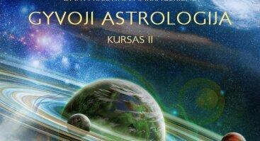 Gyvoji astrologija II kursas. Gimimo horoskopo sintezė, prognozavimo ir suderinamumo pagrindai