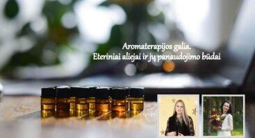 Aromaterapijos galia. Eterinių aliejų panaudojimo būdai.