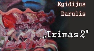 """Egidijaus Darulio tapybos paroda """"Irimas 2"""""""