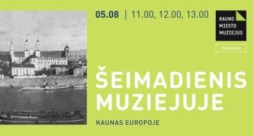 Šeimadienis muziejuje: Kaunas Europoje