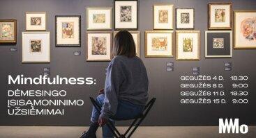 Mindfulness: Dėmesingo įsisąmoninimo užsiėmimai MO muziejuje