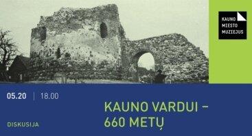 """Diskusija """"Kauno vardui – 660 metų"""""""