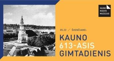 Švenčiame: Kauno 613-asis gimtadienis