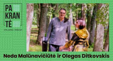 PAKRANTĖ: Neda Malūnavičiūtė ir Olegas Ditkovskis
