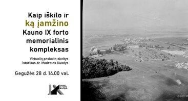 """Virtuali paskaita """"Kaip iškilo ir ką įamžino Kauno IX forto memorialinis kompleksas"""""""